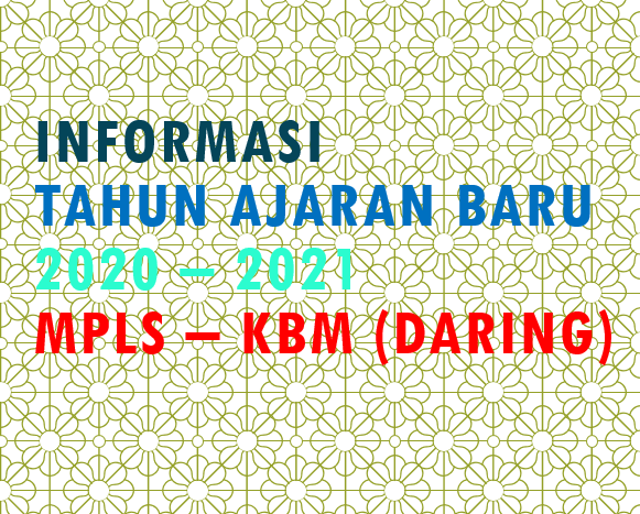 INFORMASI KEGIATAN BELAJAR MENGAJAR TAHUN AJARAN BARU 2020 - 2021